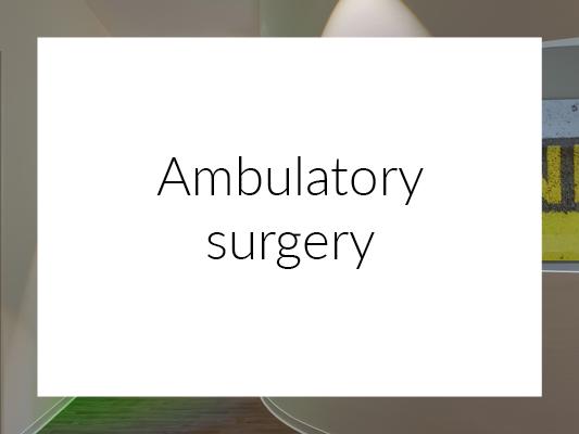 Ambulantory surgery